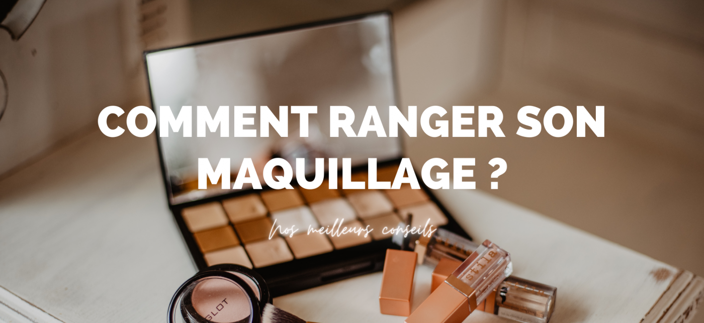 Comment ranger son maquillage